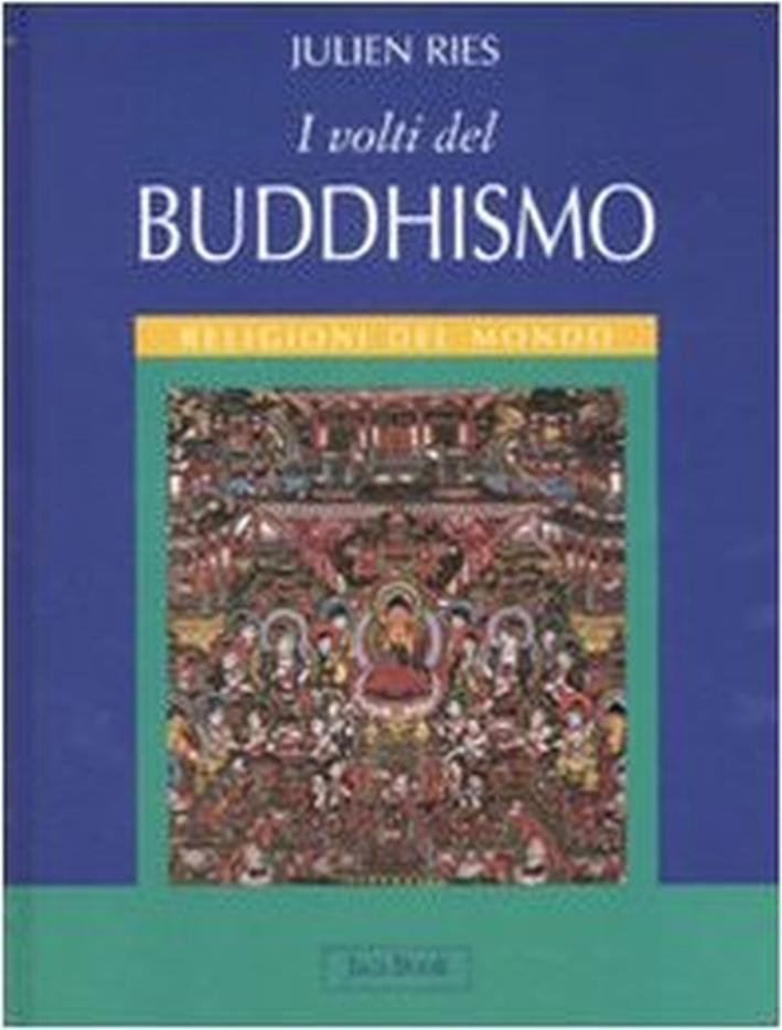 I volti del buddhismo. Ediz. illustrata