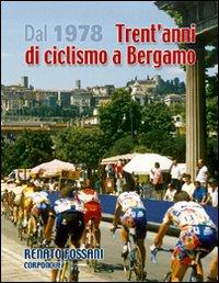 Dal 1978 trent'anni di ciclismo a Bergamo