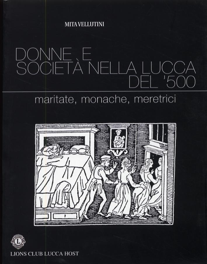 Donne e società nella Lucca del '500. Maritate, monache, meretrici
