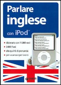 Parlare inglese con iPod. Con CD-ROM