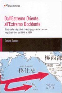 Dall'Estremo Oriente all'Estremo Occidente. Storia delle migrazioni cinesi, giapponesi, coreane negli Stati Uniti dal 1848 al 1924