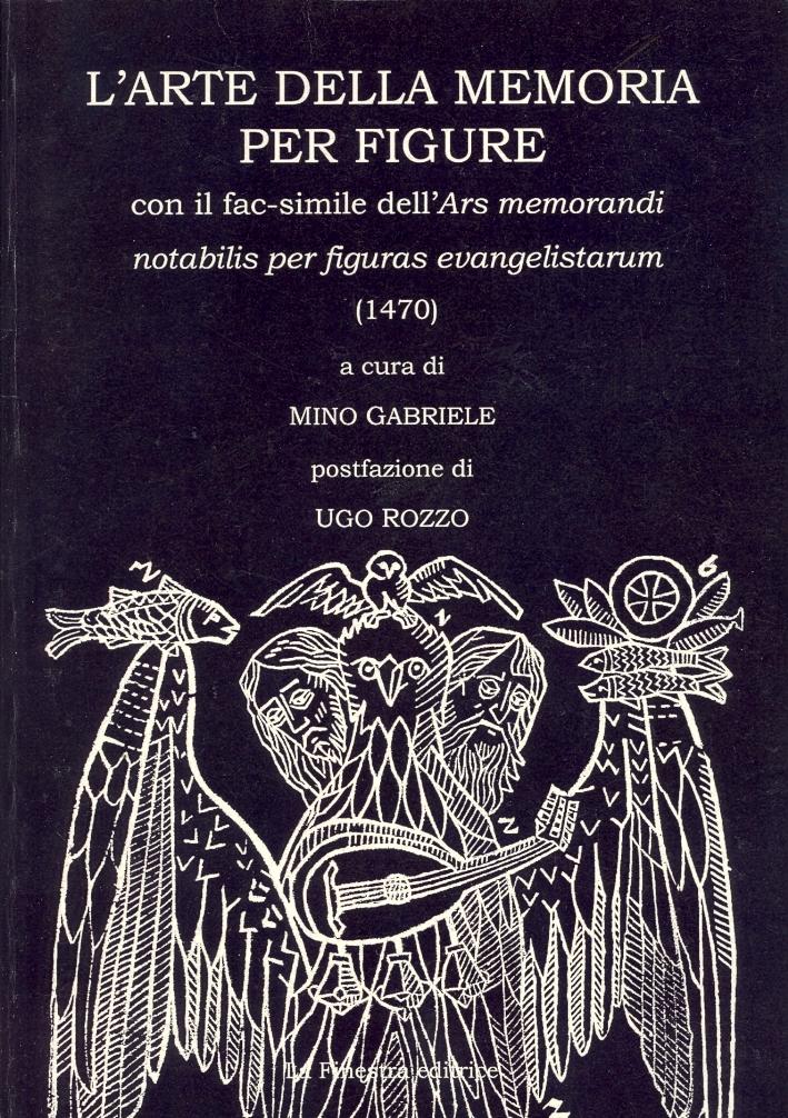 L'arte della memoria per figure con il fac-simile dell'Ars Memorandi Notabilis per figuras Evangelistarum (1470)