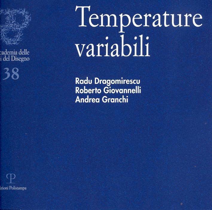 Temperature variabili. Radu Dragomirescu, Roberto Giovannelli, Andrea Granchi
