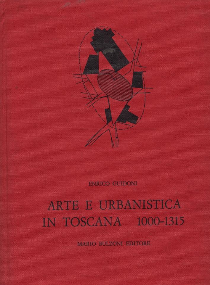Arte e urbanistica in Toscana 1000-1315. [Prima edizione]