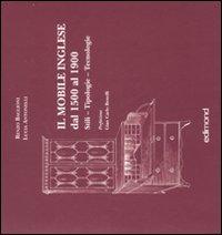 Il mobile inglese dal 1500 al 1900. Stili, tipologie, tecniche. Ediz. illustrata