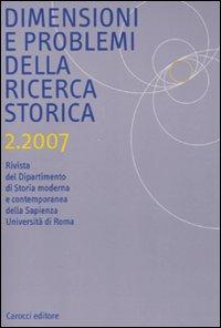 Dimensioni e problemi della ricerca storica. Rivista del Dipartimento di storia moderna e contemporanea dell'Università degli studi di Roma «La Sapienza» (2007). Vol. 2