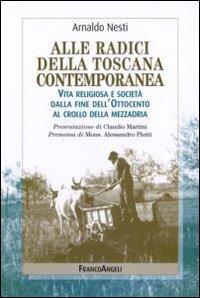 Alle radici della Toscana contemporanea. Vita religiosa e società dalla fine dell'Ottocento al crollo della mezzadria