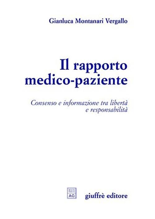 Il rapporto medico-paziente. Consenso e informazione tra libertà e responsabilità