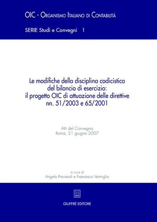 Le modifiche della disciplina codicistica del bilancio di esercizio: il progetto OIC di attuazione delle direttive nn. 51/2003 e 65/2001. Atti del Convegno (2007)
