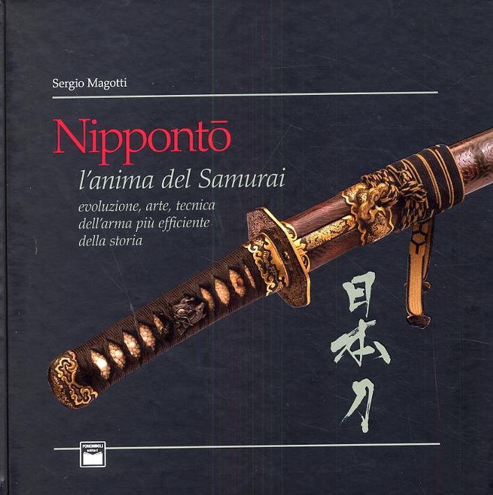Nippontò. L'anima del samurai. Evoluzione, arte, tecnica dell'arma più efficiente della storia