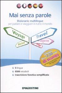 Mai senza parole. Dizionario multilingue per parlare e viaggiare in tutto il mondo. Ediz. multilingue