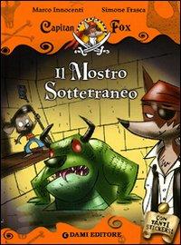 Il mostro sotterraneo. Capitan Fox. Con stickers. Ediz. illustrata