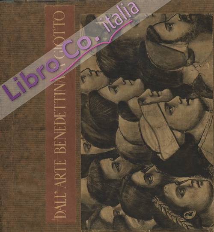 I Primitivi. Dall'Arte Benedettina a Giotto. Volume Primo