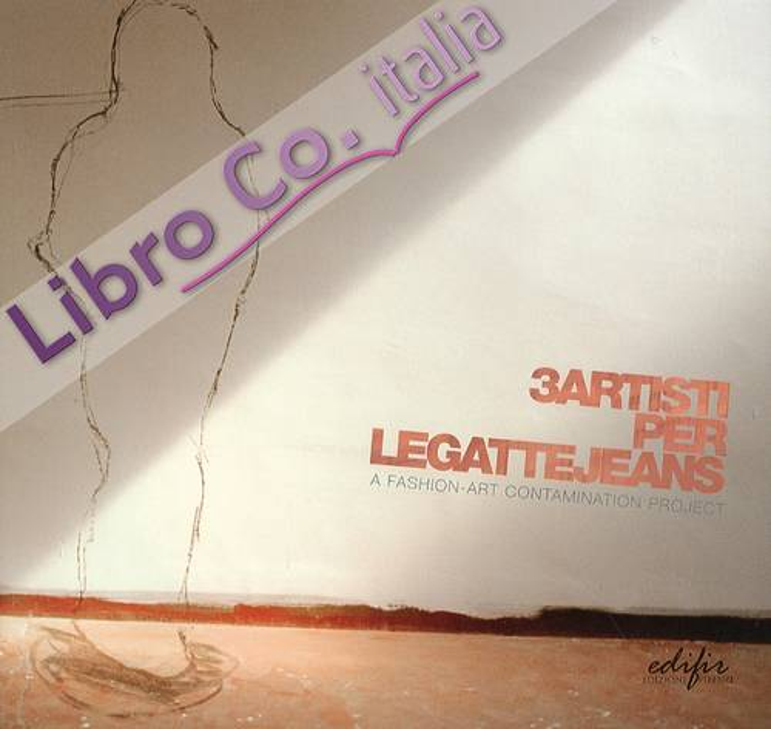 Tre artisti per Le gatte jeans. A fashion art contamination project. [Edizione italiana e inglese]