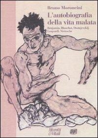 L'autobiografia della vita malata. Benjamin, Blanchot, Dostojevskij, Leopardi, Nietzsche
