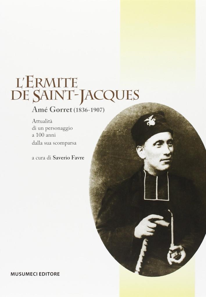 L'ermite de Saint-Jacques. Amé Gorret (1836-1907). Ediz. illustrata