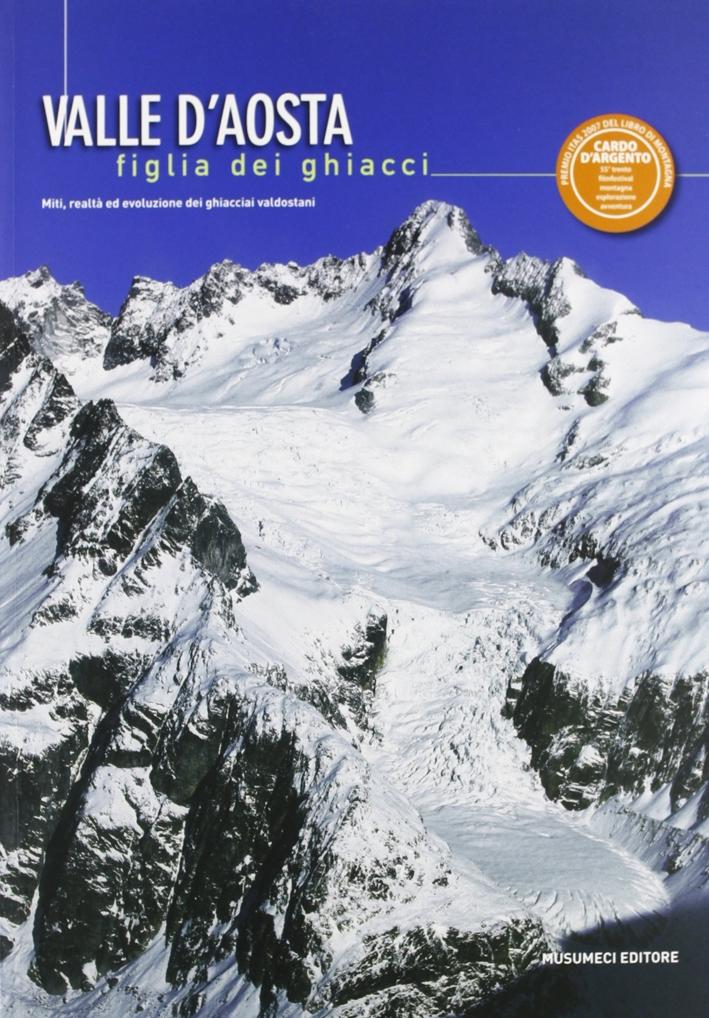 Valle d'Aosta figlia dei ghiacci. Miti, realtà e evoluzione dei ghiacciai valdostani