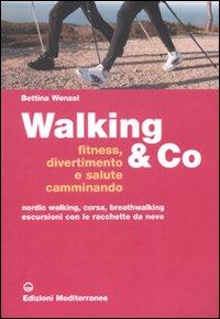 Walking & Co. Fitness, divertimento e salute camminando. Nordic walking, corsa, breathwalking, escursioni con le racchette da neve. Ediz. illustrata