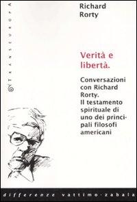Verità e libertà. Conversazioni con Richard Rorty. Il testamento spirituale di uno tra i più importanti filosofi americani