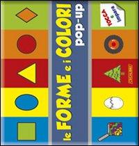 Le forme e i colori pop-up. Ediz. illustrata