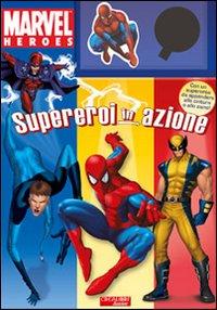 Supereroi in azione. Marvel Heroes. Ediz. illustrata