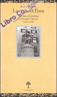 La svolta di Enea. Retorica ed esistenza in Giorgio Caproni (1932-1956)