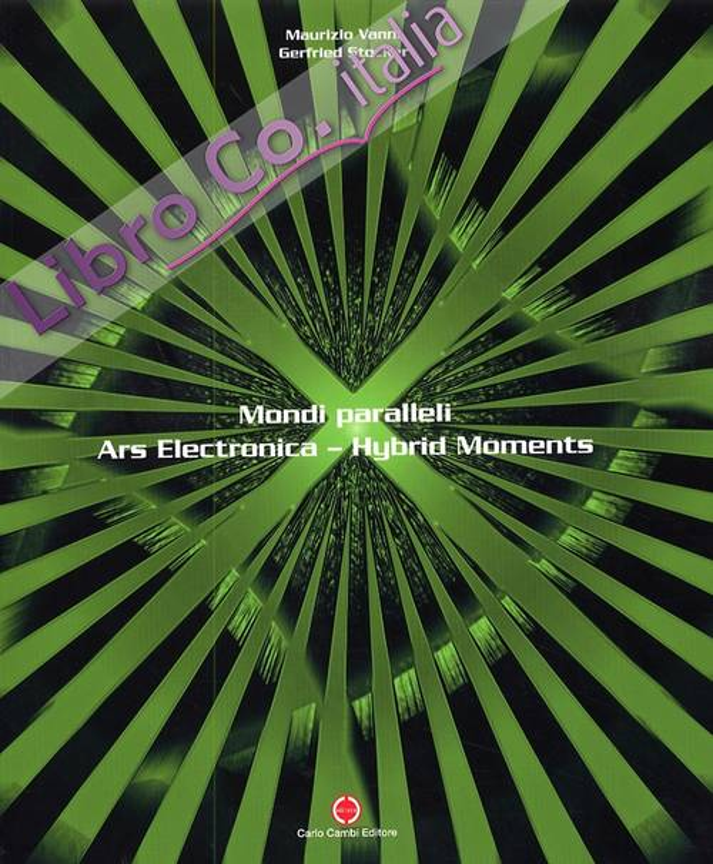 Mondi paralleli. Ars Electronica. Hybrid Moments