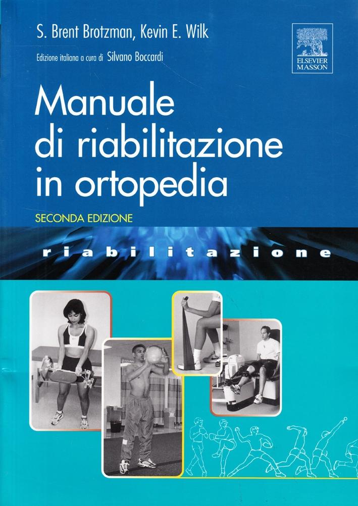 Manuale di riabilitazione in ortopedia. Ediz. illustrata