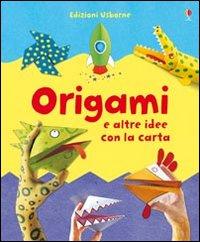 Origami e altre idee con la carta. Ediz. illustrata