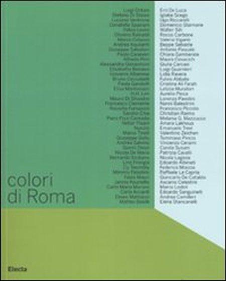 Colori di Roma. Catalogo della mostra (Roma, 5 febbraio-6 marzo 2008). Ediz. illustrata