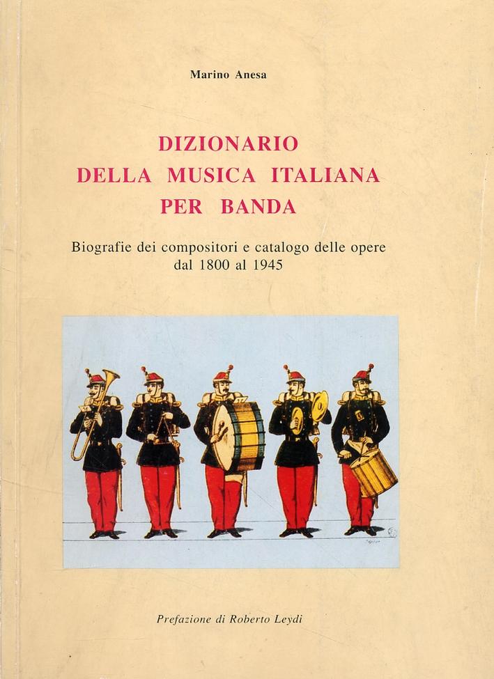 Dizionario della musica italiana per banda. Biografie dei compositori e catalogo delle opere dal 1800 al 1945