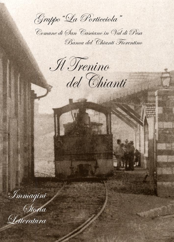 Il Trenino del Chianti. Immagini. Storia. Letteratura