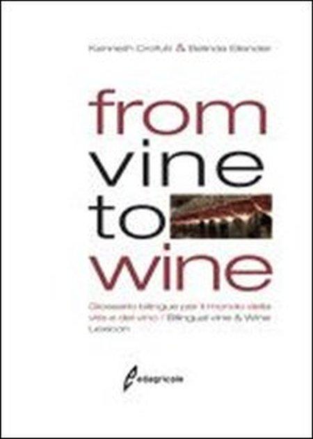 From vine to wine. Glossario bilingue per il mondo della vite e del vino-Bilingual vine & wine lexicon. Ediz. bilingue