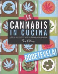 La cannabis in cucina. Più di 35 ricette per pranzi, spuntini e altre occasioni. Ediz. illustrata