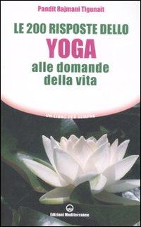 Le Duecento Risposte dello Yoga alle Domande della Vita