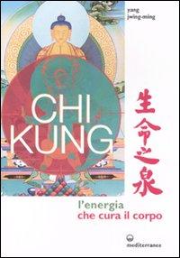 Chi kung. L'energia che cura il corpo. Ediz. illustrata