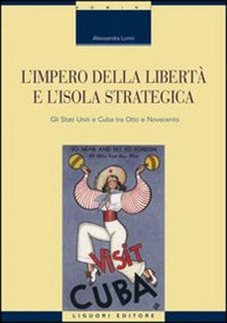 L'impero della libertà e l'isola strategica. Gli Stati Uniti e Cuba tra Otto e Novecento