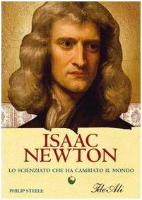 Isaac Newton. Lo scienziato che ha cambiato il mondo