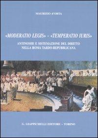 «Moderatio legis», «Temperatio iuris». Antinomie e sistemazione del diritto nella Roma tardo-repubblicana