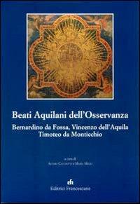 Beati Aquilani dell'Osservanza: Bernardino da Fossa, Vincenzo dell'Aq uila, Timoteo da Monticchio