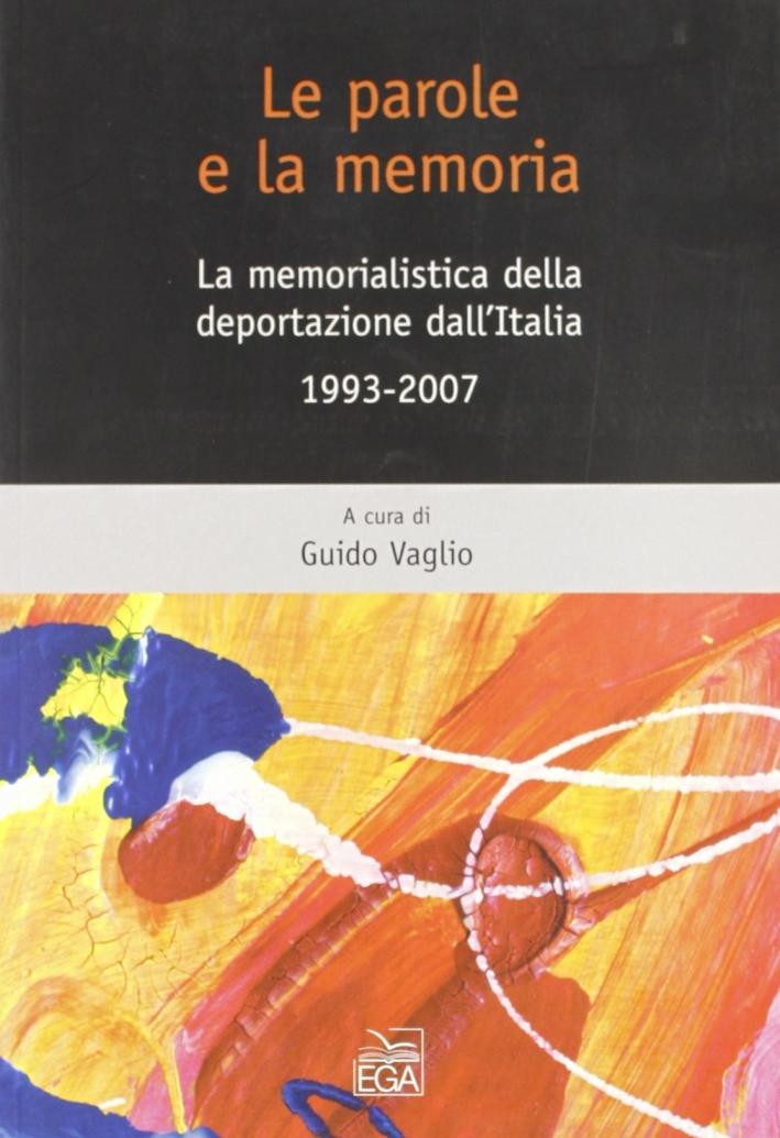 Le parole e la memoria. La memorialistica della deportazione dall'Italia 1993-2007