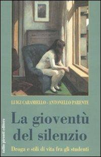 La gioventù del silenzio. Droga e stili di vita fra gli studenti. Una ricerca sociologica nelle scuole napoletane