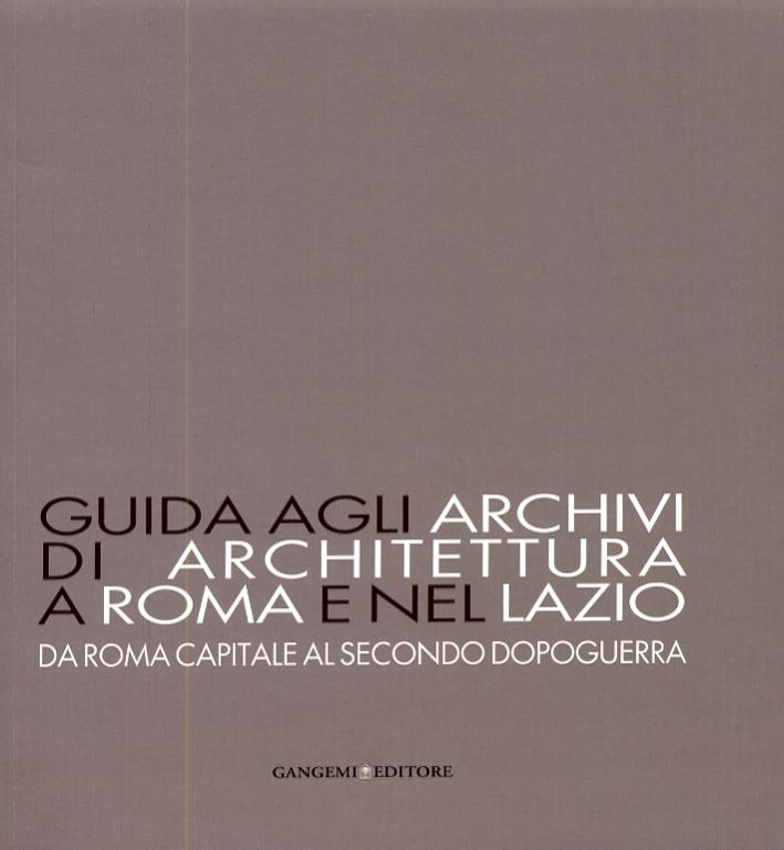 Guida agli archivi di architettura a Roma e nel Lazio. Da Roma capitale al secondo dopoguerra