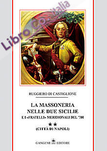 La massoneria nelle due Sicilie e i «fratelli» meridionali del '700.. Vol. 2: Città di Napoli