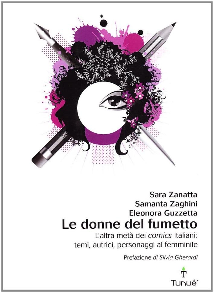 Le donne del fumetto. L'altra metà dei comics italiani. Temi, autrici, eroine al femminile