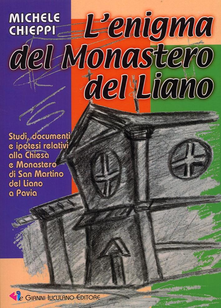 L'enigma del Monastero del Liano. Studi, documenti e ipotesi relativi alla Chiesa e Monastero di San Martino del Liano a Pavia