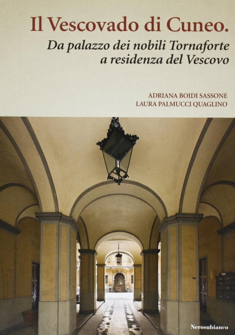 Il vescovado di Cuneo. Da palazzo dei nobili Tornaforte a residenza del vescovo