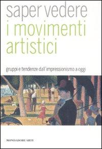 Saper vedere i movimenti artistici. Gruppi e tendenze dall'impressionismo a oggi. Ediz. illustrata