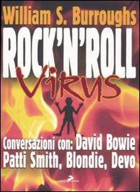 Rock and roll virus. Burroughs intervista: David Bowie, Patti Smith, Devo, Blondie, Robert Palmer