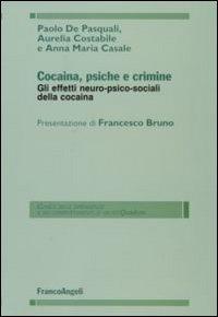 Cocaina, psiche e crimine. Gli effetti neuro-psico-sociali della cocaina